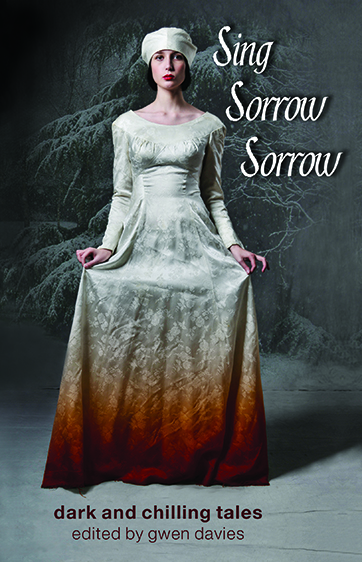 'Sing Sorrow Sorrow' edited by Gwendoline Davies. A collection of other worldly borrow stories. £9.99